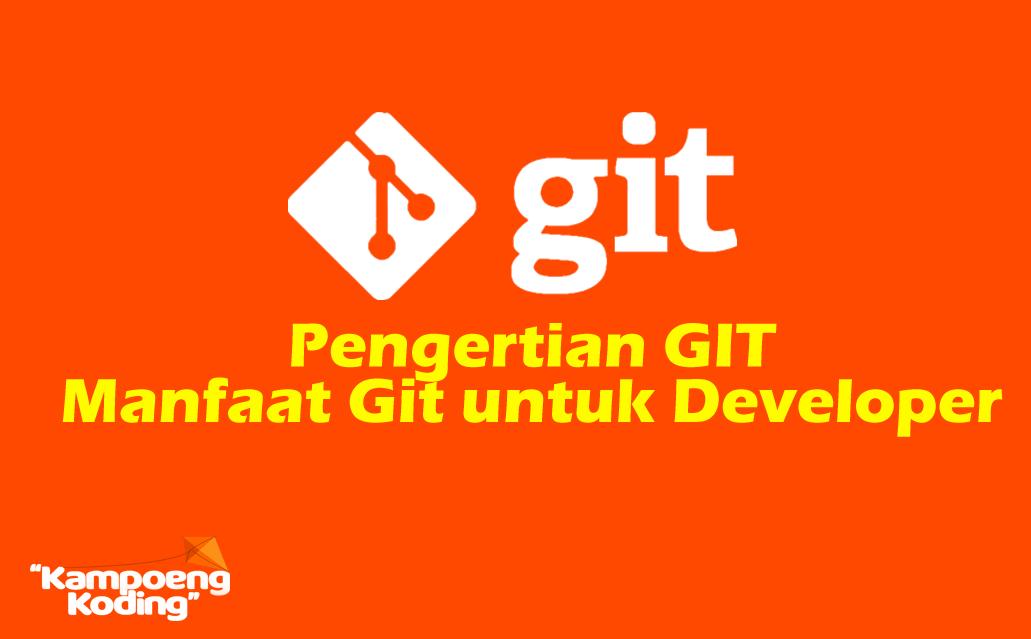 Pengertian GIT dan Manfaatnya GIT untuk Developer