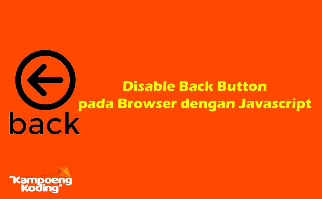 Disable Back Button pada Browser using Javascript