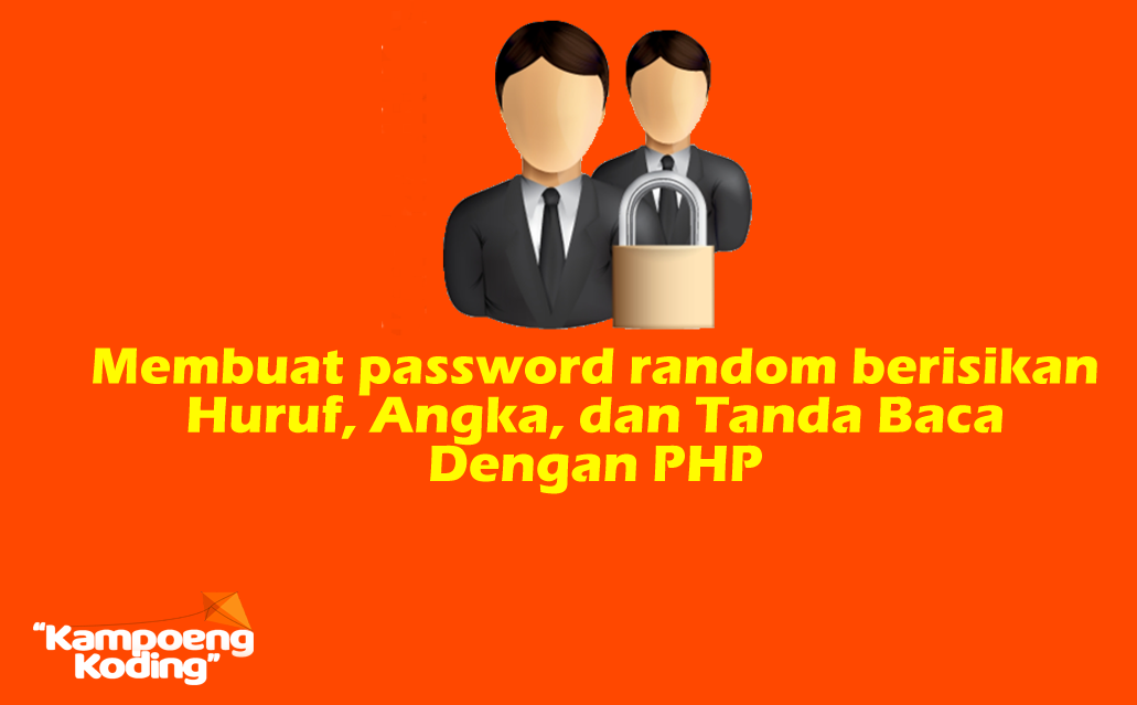 Membuat Password Acak / Random berisikan Huruf, Angka dan Tanda Baca dengan PHP