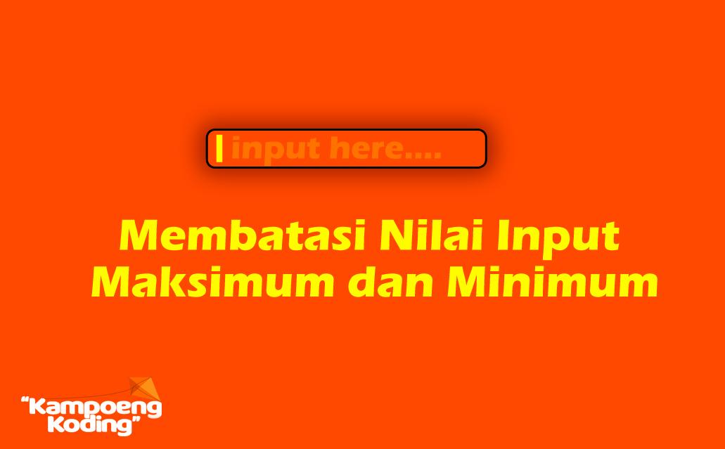 Cara Membatasi Nilai Input Maksimum dan Minimum pada Form